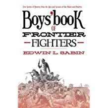 Boys' Book of Frontier Fighters: True Stories of Bravery from the Men and Women of the Plains and Prairies (English Edition)