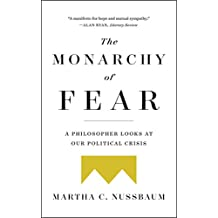 The Monarchy of Fear: A Philosopher Looks at Our Political Crisis (English Edition)