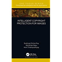 Intelligent Copyright Protection for Images (Chapman & Hall/CRC Computational Intelligence and Its Applications) (English Edition)