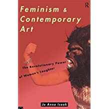 Feminism and Contemporary Art: The Revolutionary Power of Women's Laughter (Re Visions : Critical Studies in the History and Theory of Art) (English Edition)