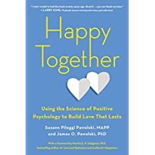 Happy Together: Using the Science of Positive Psychology to Build Love That Lasts (English Edition)