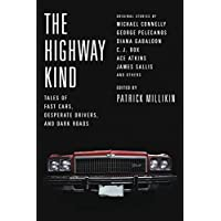 The Highway Kind: Tales of Fast Cars, Desperate Drivers, and Dark Roads: Original Stories by Michael Connelly, George Pelecanos, C. J. Box, Diana Gabaldon, Ace Atkins & Others (English Edition)