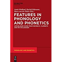 Features in Phonology and Phonetics: Posthumous Writings by Nick Clements and Coauthors