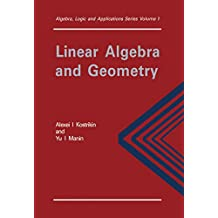 Linear Algebra and Geometry (Algebra, Logic and Applications Book 1) (English Edition)
