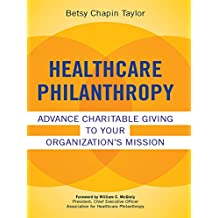 Healthcare Philanthropy: Advance Charitable Giving to Your Organization's Mission (ACHE Management) (English Edition)