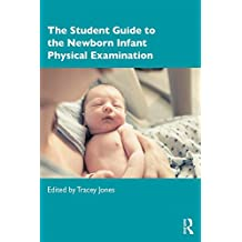 The Student Guide to the Newborn Infant Physical Examination (English Edition)