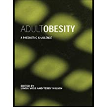 Adult Obesity: A Paediatric Challenge (Frontiers in Life Science) (English Edition)