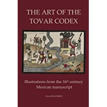 The Art of the Tovar Codex: Illustrations from the 16th Century Mexican Manuscript