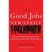 The Good Jobs Strategy: How the Smartest Companies Invest in Employees to Lower Costs and Boost Profits (English Edition)