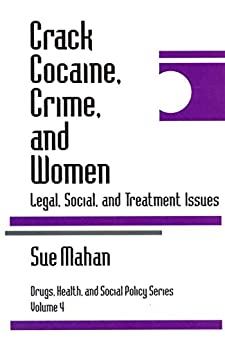 """""""Crack Cocaine, Crime, and Women: Legal, Social, and Treatment Issues (Drugs, Health, and Social Policy Book 4) (English Edition)"""",作者:[Mahan, Sue]"""