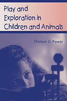 """""""Play and Exploration in Children and Animals (English Edition)"""",作者:[Power, Thomas G.]"""