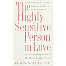 The Highly Sensitive Person in Love: Understanding and Managing Relationships When the World Overwhelms You (English Edition)