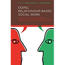 Doing Relationship-Based Social Work: A Practical Guide to Building Relationships and Enabling Change (English Edition)
