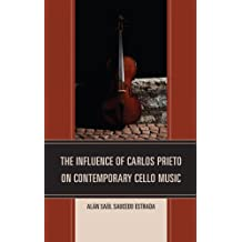 The Influence of Carlos Prieto on Contemporary Cello Music (English Edition)