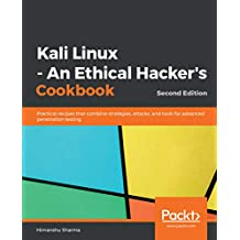 Kali Linux - An Ethical Hacker's Cookbook: Practical recipes that combine strategies, attacks, and tools for advanced penetration testing, 2nd Edition (English Edition)