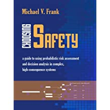 Choosing Safety: A Guide to Using Probabilistic Risk Assessment and Decision Analysis in Complex, High-Consequence Systems (Rff Press) (English Edition)