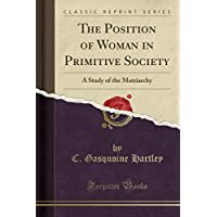The Position of Woman in Primitive Society: A Study of the Matriarchy (Classic Reprint)