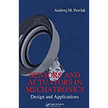 Sensors and Actuators in Mechatronics: Design and Applications (English Edition)