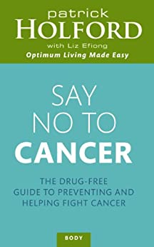 """""""Say No To Cancer: The drug-free guide to preventing and helping fight cancer (English Edition)"""",作者:[Patrick Holford, Liz Efiong]"""
