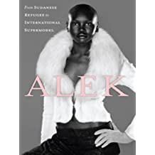 Alek: My Life from Sudanese Refugee to International Supermodel (English Edition)