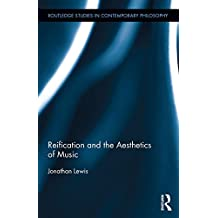 Reification and the Aesthetics of Music (Routledge Studies in Contemporary Philosophy Book 74) (English Edition)