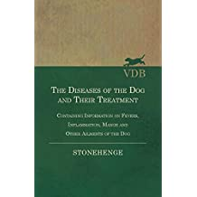 The Diseases of the Dog and Their Treatment - Containing Information on Fevers, Inflammation, Mange and Other Ailments of the Dog (English Edition)