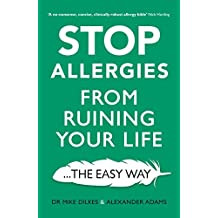 Stop Allergies from Ruining your Life: . . . The Easy Way (English Edition)