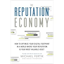 The Reputation Economy: How to Optimize Your Digital Footprint in a World Where Your Reputation Is Your Most Valuable Asset (English Edition)