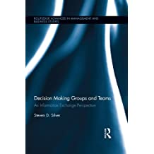 Decision-Making Groups and Teams: An Information Exchange Perspective (Routledge Advances in Management and Business Studies Book 57) (English Edition)