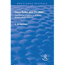 Hans Keller and the BBC: The Musical Conscience of British Broadcasting 1959-1979 (English Edition)