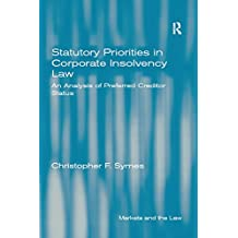 Statutory Priorities in Corporate Insolvency Law: An Analysis of Preferred Creditor Status (Markets and the Law) (English Edition)