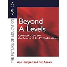 Beyond A-levels: Curriculum 2000 and the Reform of 14-19 Qualifications (The Future of Education from 14) (English Edition)