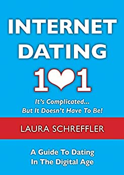 """""""Internet Dating 101: It's Complicated . . . But It Doesn't Have To Be: The Digital Age Guide to Navigating Your Relationship Through Social Media and Online Dating Sites (English Edition)"""",作者:[Schreffler, Laura]"""