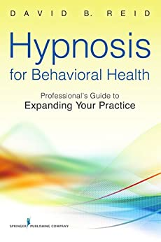 """""""Hypnosis for Behavioral Health: A Guide to Expanding Your Professional Practice (English Edition)"""",作者:[Reid, David B., PsyD]"""