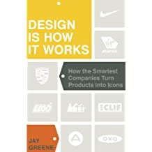 Design Is How It Works: How the Smartest Companies Turn Products into Icons (English Edition)
