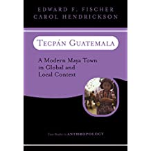 Tecpan Guatemala: A Modern Maya Town In Global And Local Context (Case Studies in Anthropology) (English Edition)
