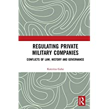 Regulating Private Military Companies: Conflicts of Law, History and Governance (English Edition)