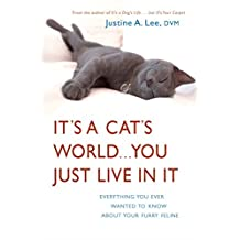 It's a Cat's World . . . You Just Live in It: Everything You Ever Wanted to Know About Your Furry Feline (English Edition)