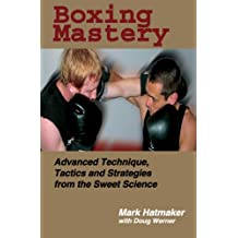 Boxing Mastery: Advanced Technique, Tactics, and Strategies from the Sweet Science (English Edition)