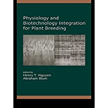 Physiology and Biotechnology Integration for Plant Breeding (Books in Soils, Plants & the Environment Book 100) (English Edition)