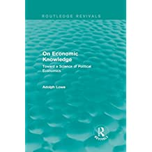 On Economic Knowledge: Toward a Science of Political Economics (English Edition)