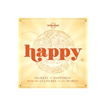 Happy: Secrets to Happiness from the Cultures of the World (Lonely Planet) (English Edition)
