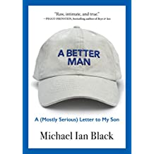 A Better Man: A (Mostly Serious) Letter to My Son (English Edition)