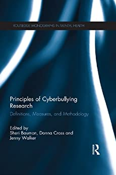 """""""Principles of Cyberbullying Research: Definitions, Measures, and Methodology (Routledge Monographs in Mental Health) (English Edition)"""",作者:[Sheri Bauman, Donna Cross, Jenny Walker]"""