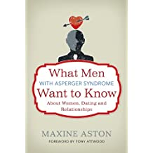 What Men with Asperger Syndrome Want to Know About Women, Dating and Relationships (English Edition)