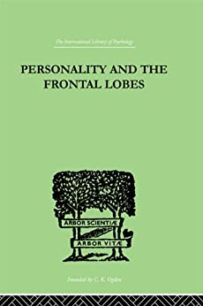 """Personality And The Frontal Lobes: AN INVESTIGATION OF THE PSYCHOLOGICAL EFFECTS OF DIFFerent Types (English Edition)"",作者:[Petrie, Asenath]"