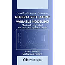 Generalized Latent Variable Modeling: Multilevel, Longitudinal, and Structural Equation Models (Chapman & Hall/CRC Interdisciplinary Statistics) (English Edition)