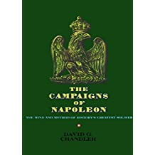 The Campaigns of Napoleon: The Mind and Method of History's Greatest Soldier (English Edition)