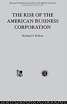 """""""The Rise of the American Business Corporation (English Edition)"""",作者:[Tedlow, R.]"""