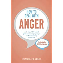 How to Deal with Anger: A 5-step, CBT-based plan for managing anger and overcoming frustration (English Edition)